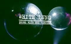 "White Lung ""Drown with the Monster"" Video"