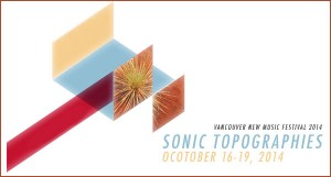 Vancouver New Music Festival 2014 Sonic Topographies @ Various